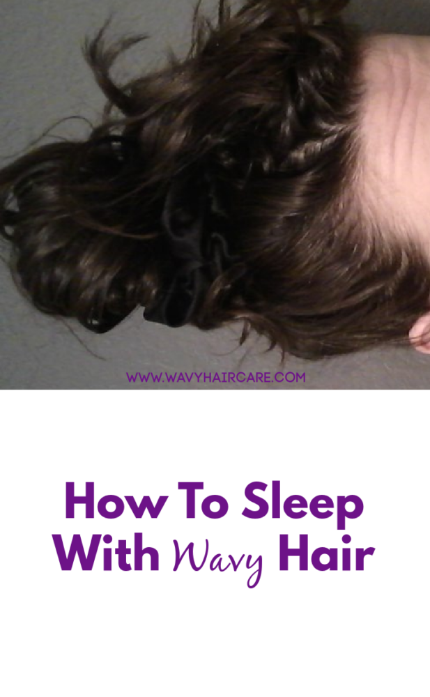 How to sleep on wavy hair over night without ruining it or getting frizz