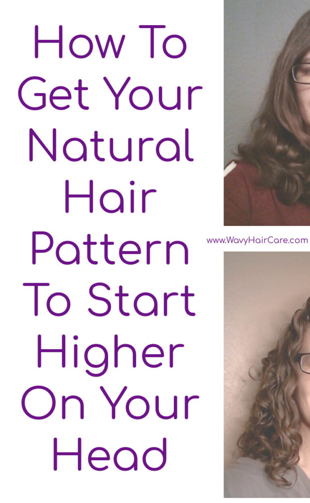 how to get your natural wavy hair pattern to start higher on your head