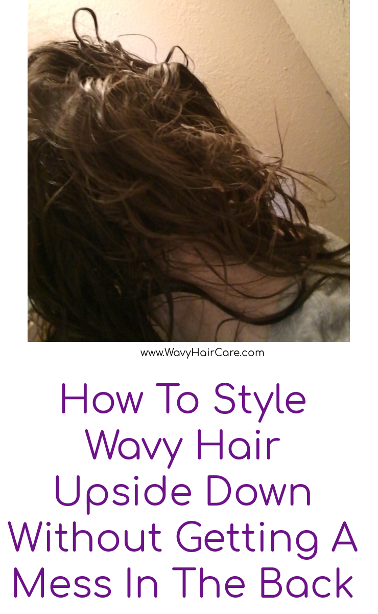 How to style wavy hair upside down without getting a mess in the back