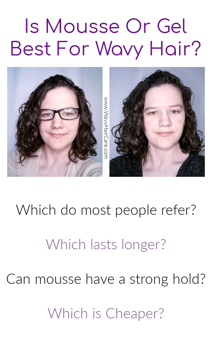 Mousse or gel for wavy hair - which is better? Which do mot people like best? Which lasts longer?