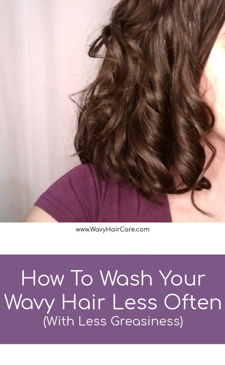 How to wash your wavy hair less often without tolerating super greasy hair. #curlygirlmethod